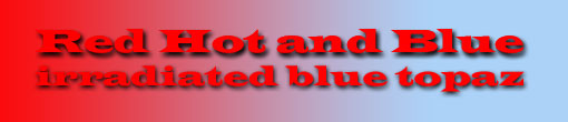Red Hot and Blue: Irradiate Blue Topaz title image