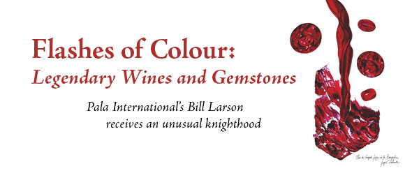 Flashes of Colour Legendary Wines and Gemstones, Pala's Larson Receives an Unusual Knighthood title image